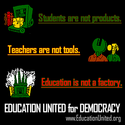 Students are not products. Teachers are not tools. Education is not a factory.